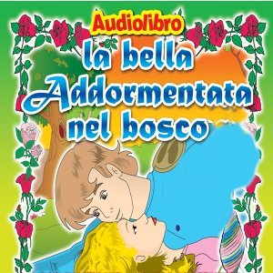 La bella addormentata nel bosco - Favola raccontata con Libretto e Tavole da disegnare e colorare