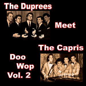 The Duprees Meet the Capris Doo Wop, Vol. 2