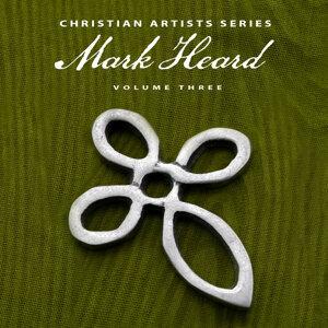 Christian Artists Series: Mark Heard, Vol. 3