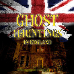 Ghost Hauntings in England