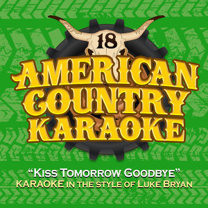 Kiss Tomorrow Goodbye (Karaoke in the Style of Luke Bryan)