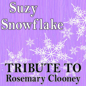Suzy Snowflake (Tribute to Rosemary Clooney)