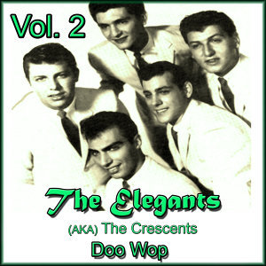 The Elegants (Aka the Crescents) Doo Wop, Vol. 2