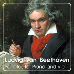 Ludwig van Beethoven: Sonatas for Piano and Violin