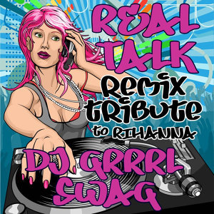 Real Talk (Remix Tribute to Rihanna)