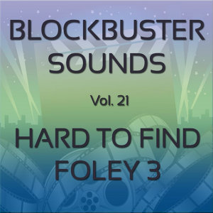 Blockbuster Sound Effects Vol. 21: Hard to Find Foley 3