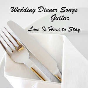 Guitar Wedding Dinner Songs: Love Is Here to Stay