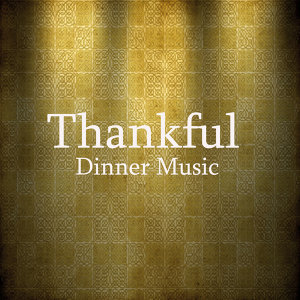 Thankful: Instrumental Songs for Thanksgiving Dinner