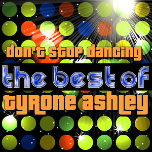 Don't Stop Dancing - The Best of Tyrone Ashley