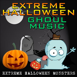 Extreme Halloween Ghoul Music