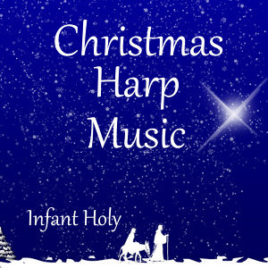 Infant Holy: Christmas Harp Instrumentals