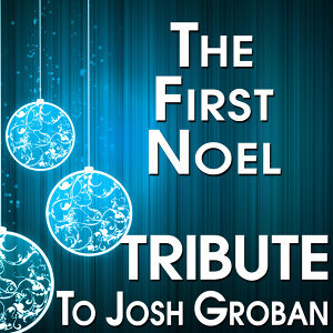 The First Noel (Tribute to Josh Groban)