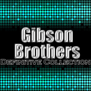 Gibson Brothers: Definitive Collection