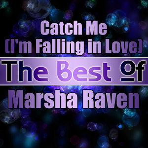 Catch Me (I'm Falling in Love) - The Best of Marsha Raven