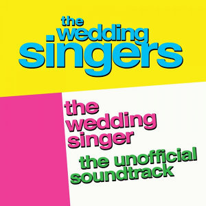 The Wedding Singer: The Unofficial Soundtrack Performed By the Wedding Singers