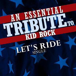 Let's Ride (An Essential Tribute to Kid Rock)