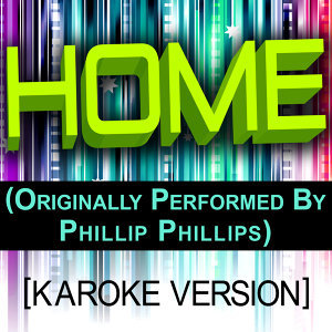 Home (Originally Performed By Phillip Phillips) [Karaoke Version]