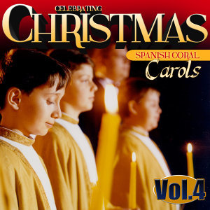 Celebrating Christmas. Spanish Coral Carols. Vol. 4