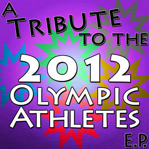 A Tribute to the 2012 Olympic Athletes - EP