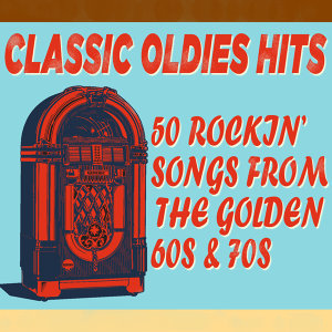 Classic Oldies Hits: 50 Rockin' Songs from the Golden 60's and 70's