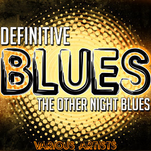 Definitive Blues: The Other Night Blues