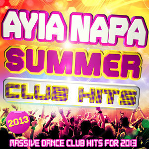Ayia Napa Summer Club Hits 2013 - Massive Dance Club Hits for 2013