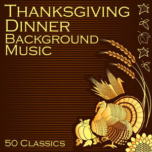 Thanksgiving Dinner Background Music: 50 Classics