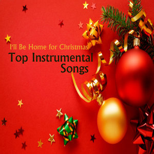 Top Instrumental Songs: I'll Be Home for Christmas