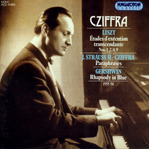 Liszt: Études d'exécution transcendante Nos. 1, 2, 8, 9, J.Strauss II- Cziffra: Paraphrases, Gershwin: Rhapsody in Blue