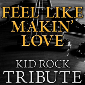 Feel Like Makin' Love - Kid Rock Tribute