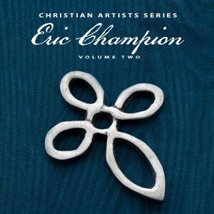 Christian Artists Series: Eric Champion, Vol. 2