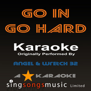 Go in Go Hard (Originally Performed By Angel & Wretch 32) [Karaoke Audio Version]