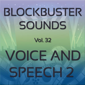Blockbuster Sound Effects Vol. 32: Voice and Speech 2