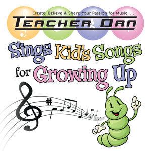 Teacher Dan Sings Kid's Songs for Growing Up