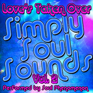 Simply Soul Sounds Vol. 2: Love's Taken Over