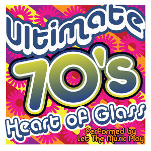 Heart of Glass: Ultimate 70's