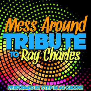 Mess Around: Tribute to Ray Charles