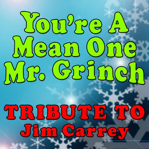 You're a Mean One Mr. Grinch (Tribute to Jim Carrey)