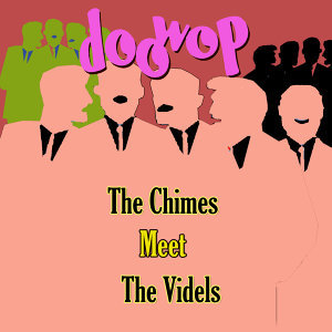 The Chimes Meet the Videls Doo Wop