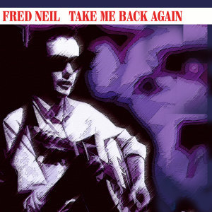 Fred Neil - Take Me Back Again