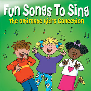 Fun Songs to Sing - The Ultimate Kids Collection