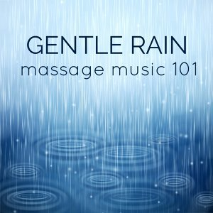 Gentle Rain - Massage Music: Relaxing, Serene & Calming Spa Music for Relaxation, Meditation, Spa & Stress Relief