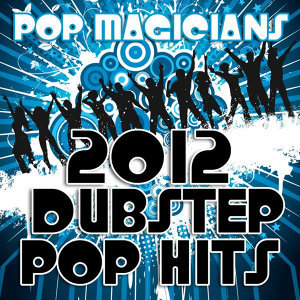 2012 Dubstep Pop Hits