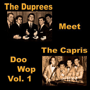 The Duprees Meet the Capris Doo Wop, Vol. 1