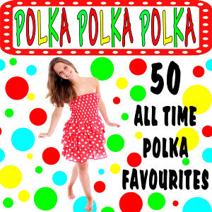 Polka Polka Polka - 50 All Time Favorites