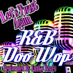 Lets's Twist Again: R&B Doo Wop