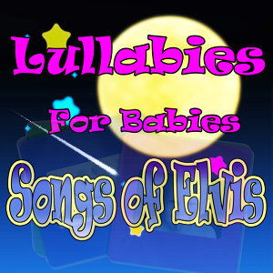 Lullabies for Babies, Songs of Elvis