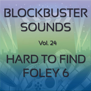 Blockbuster Sound Effects Vol. 24: Hard to Find Foley 6