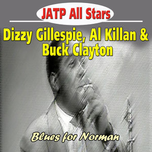 Jatp All Stars Feat. Dizzy Gillespie, Al Killan & Buck Clayton - Blues for Norman