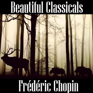 Beautiful Classicals: Frédéric Chopin
